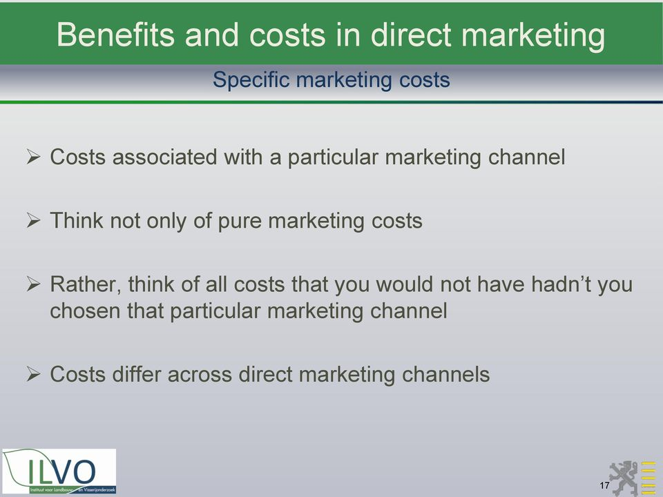 marketing costs Rather, think of all costs that you would not have hadn t