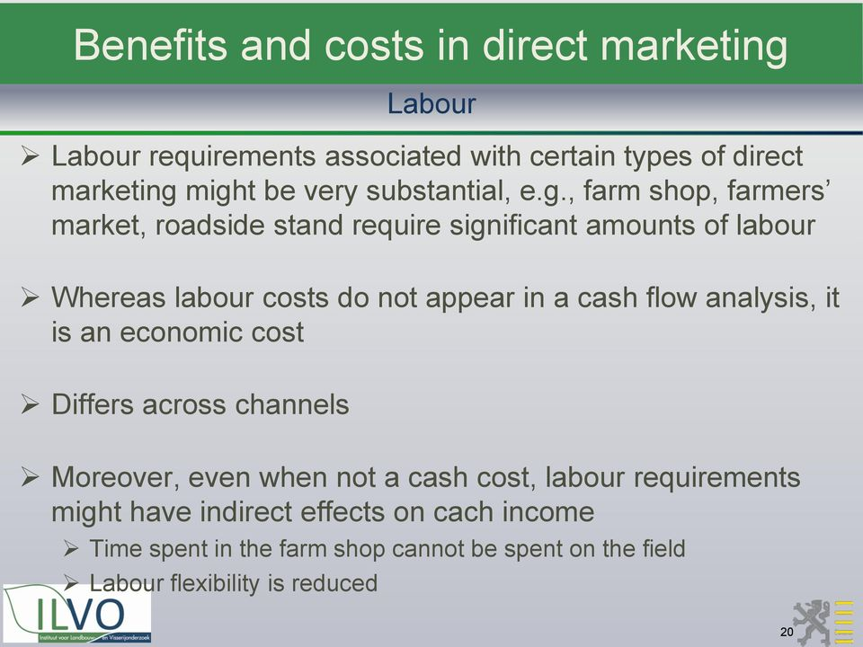 , farm shop, farmers market, roadside stand require significant amounts of labour Whereas labour costs do not appear in a cash flow