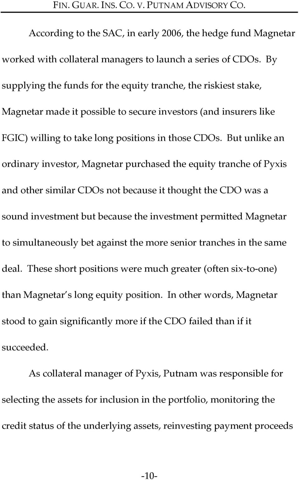 But unlike an ordinary investor, Magnetar purchased the equity tranche of Pyxis and other similar CDOs not because it thought the CDO was a sound investment but because the investment permitted