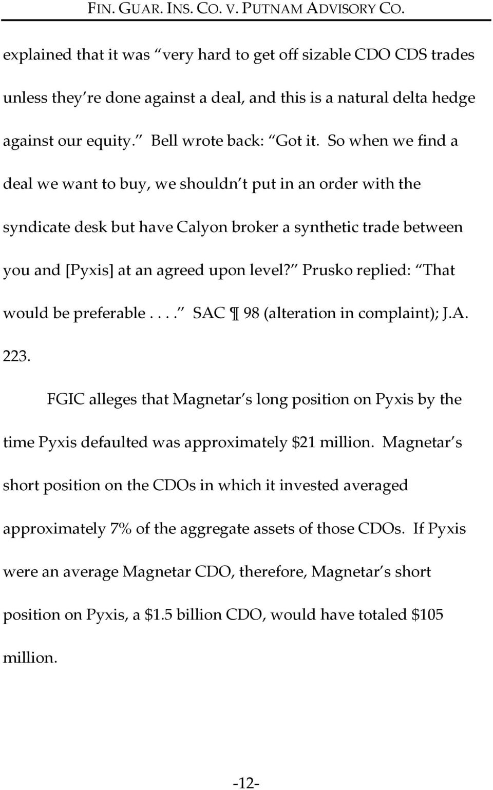 Prusko replied: That would be preferable.... SAC 98 (alteration in complaint); J.A. 223. FGIC alleges that Magnetar s long position on Pyxis by the time Pyxis defaulted was approximately $21 million.