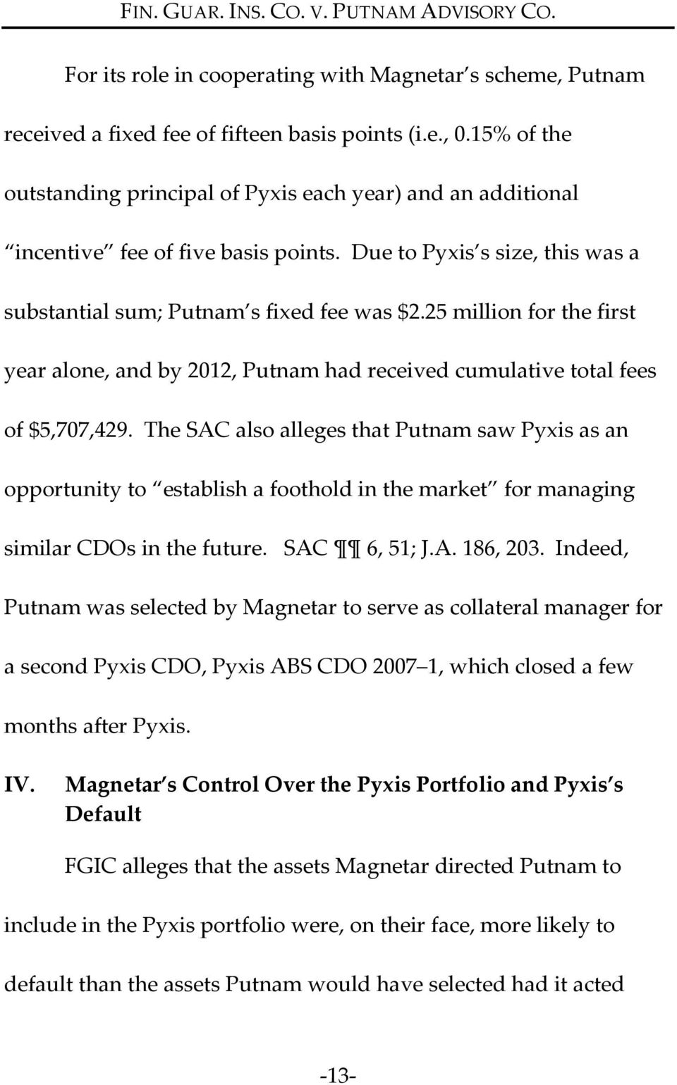 25 million for the first year alone, and by 2012, Putnam had received cumulative total fees of $5,707,429.