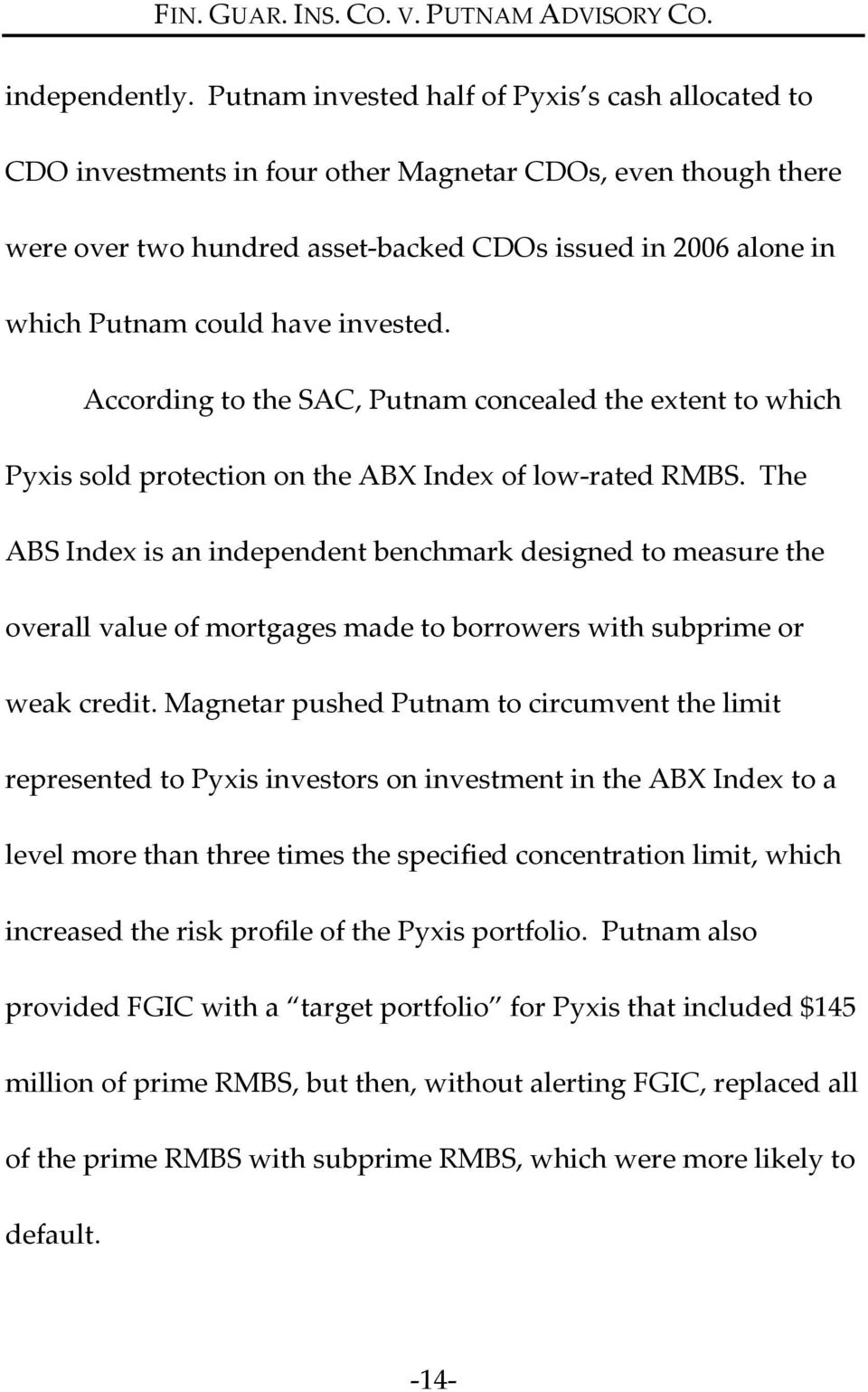 have invested. According to the SAC, Putnam concealed the extent to which Pyxis sold protection on the ABX Index of low rated RMBS.