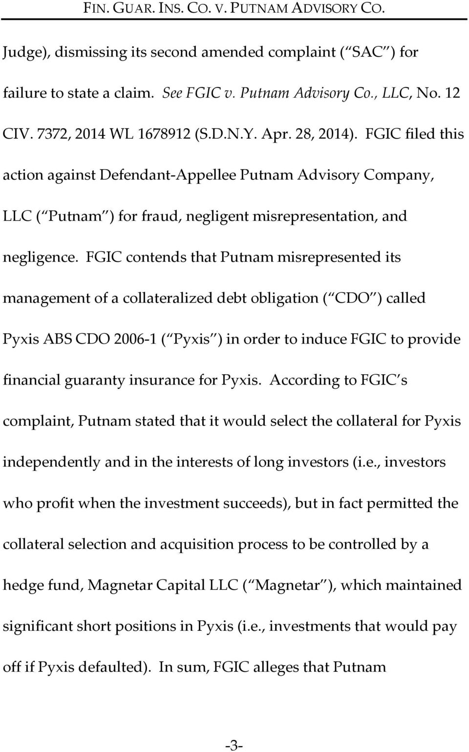 FGIC contends that Putnam misrepresented its management of a collateralized debt obligation ( CDO ) called Pyxis ABS CDO 2006 1 ( Pyxis ) in order to induce FGIC to provide financial guaranty