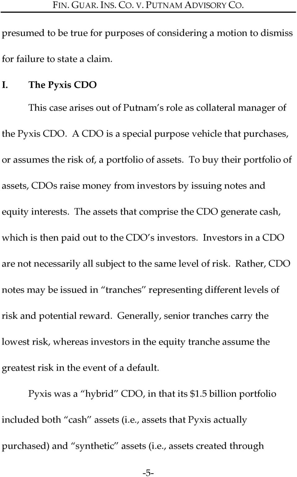 To buy their portfolio of assets, CDOs raise money from investors by issuing notes and equity interests. The assets that comprise the CDO generate cash, which is then paid out to the CDO s investors.