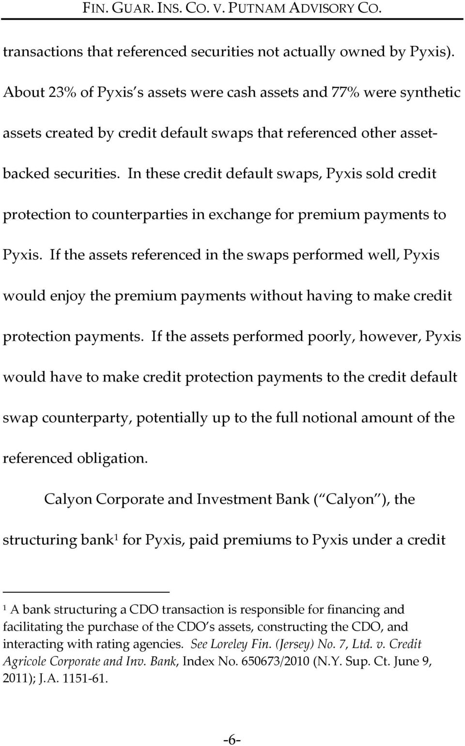 In these credit default swaps, Pyxis sold credit protection to counterparties in exchange for premium payments to Pyxis.