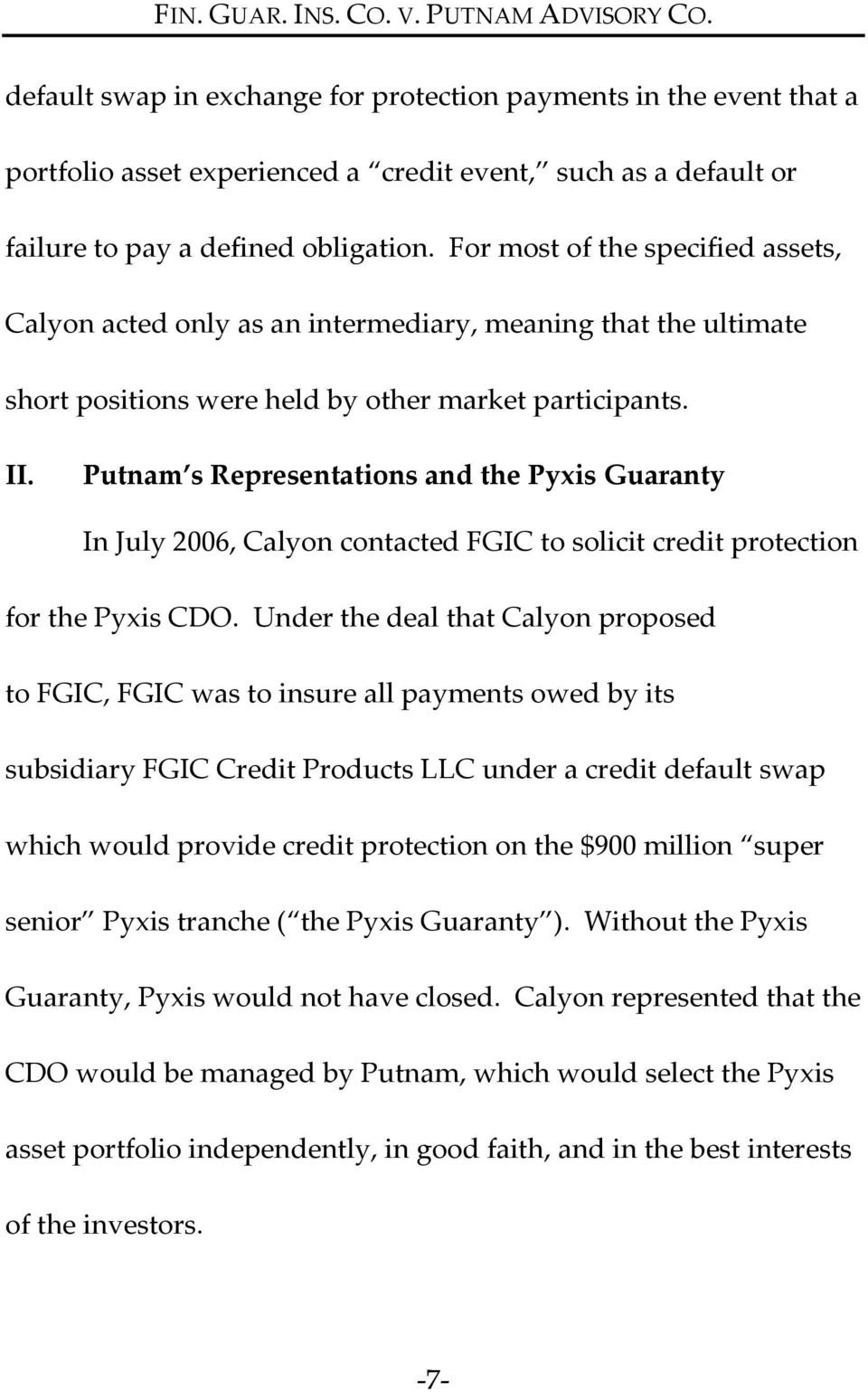 Putnam s Representations and the Pyxis Guaranty In July 2006, Calyon contacted FGIC to solicit credit protection for the Pyxis CDO.