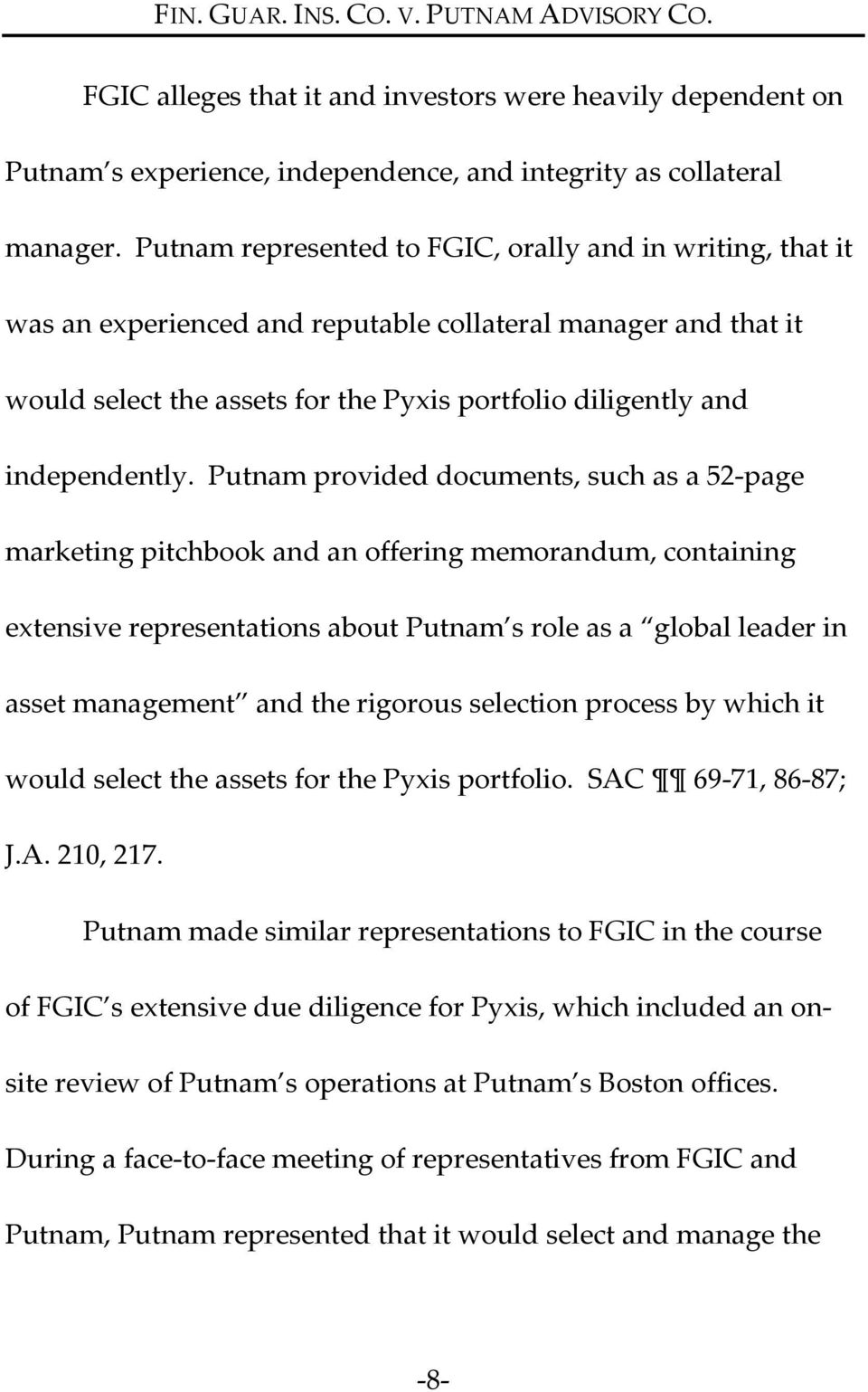 Putnam provided documents, such as a 52 page marketing pitchbook and an offering memorandum, containing extensive representations about Putnam s role as a global leader in asset management and the