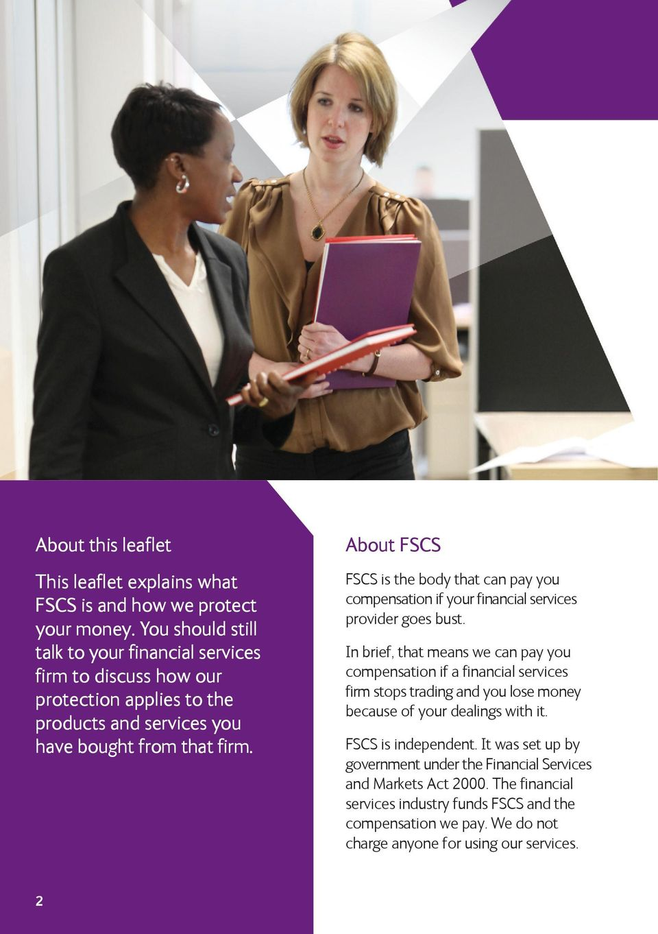 About FSCS FSCS is the body that can pay you compensation if your financial services provider goes bust.