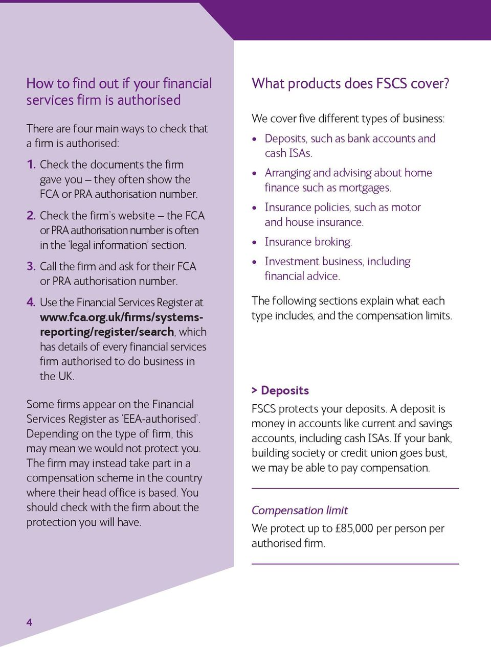 Call the firm and ask for their FCA or PRA authorisation number. 4. Use the Financial Services Register at www.fca.org.
