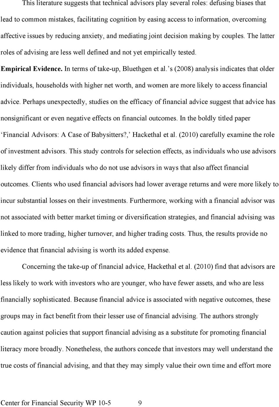 In terms of take-up, Bluethgen et al. s (2008) analysis indicates that older individuals, households with higher net worth, and women are more likely to access financial advice.