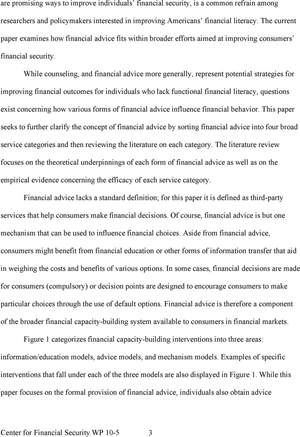 While counseling, and financial advice more generally, represent potential strategies for improving financial outcomes for individuals who lack functional financial literacy, questions exist