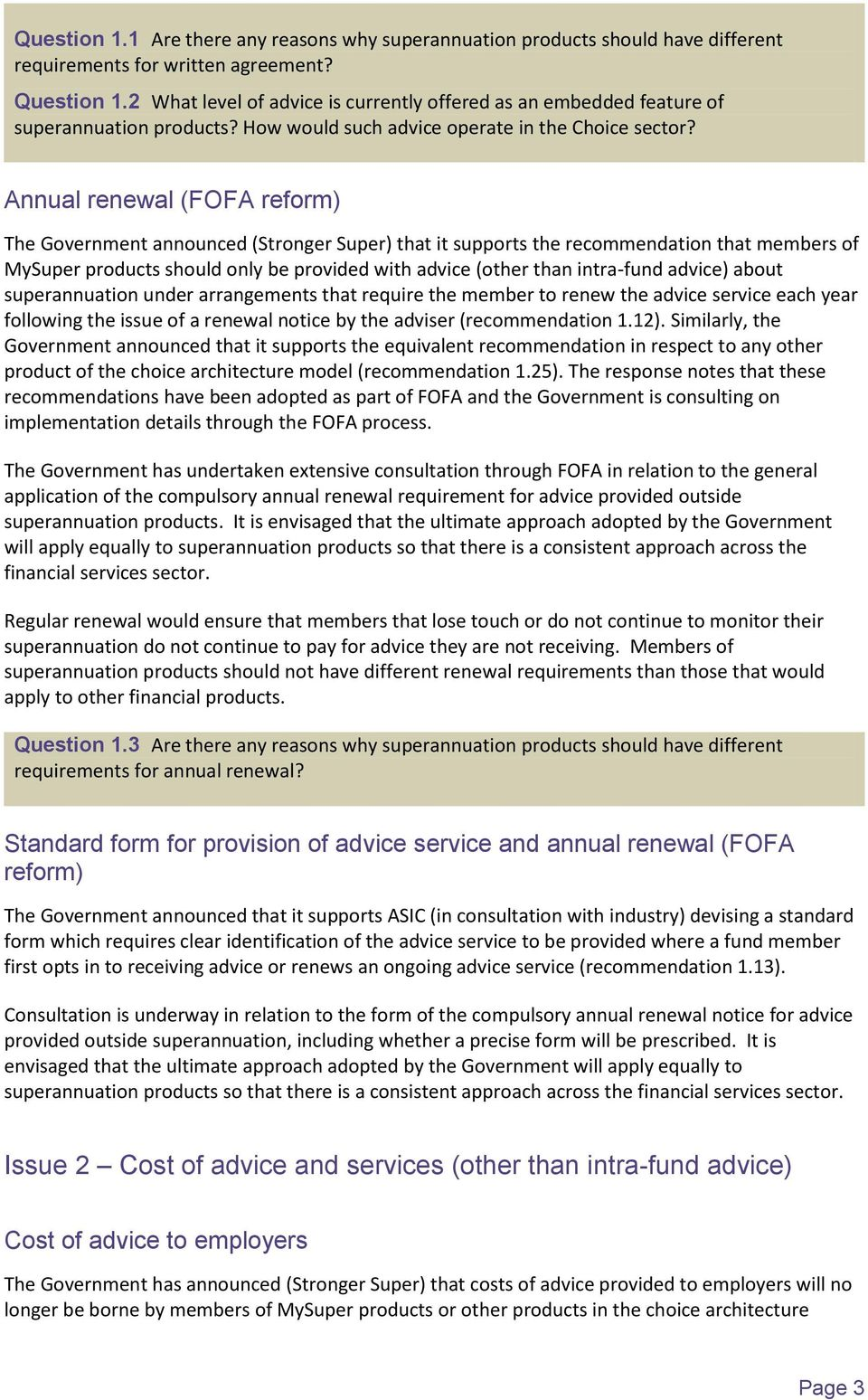 Annual renewal (FOFA reform) The Government announced (Stronger Super) that it supports the recommendation that members of MySuper products should only be provided with advice (other than intra-fund