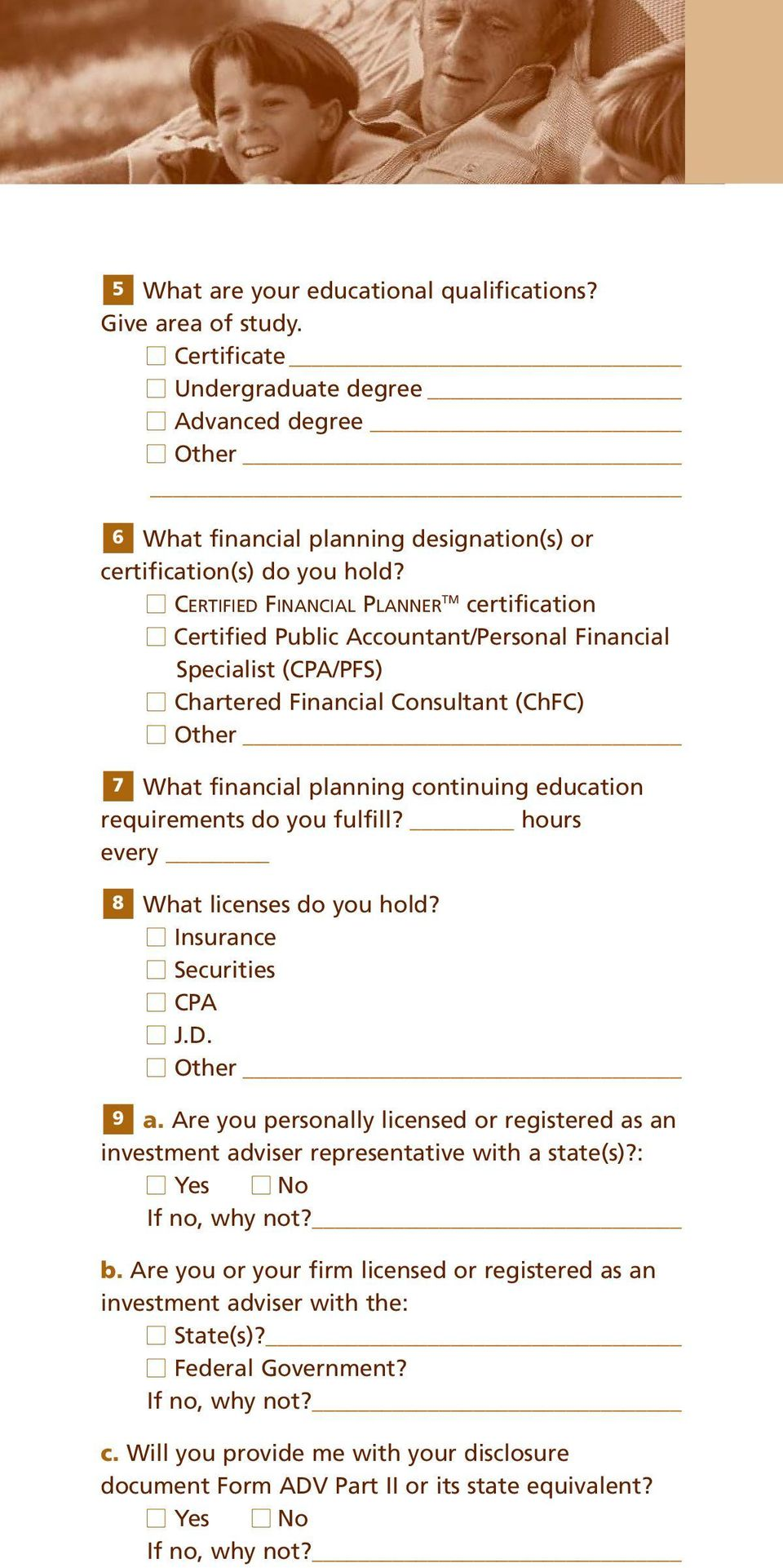 education requirements do you fulfill? hours every 8 What licenses do you hold? Insurance Securities CPA J.D. Other 9 a.