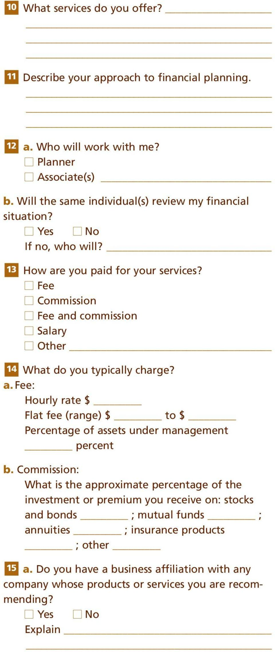Fee Commission Fee and commission Salary Other 14 What do you typically charge? a. Fee: Hourly rate $ Flat fee (range) $ to $ Percentage of assets under management percent b.
