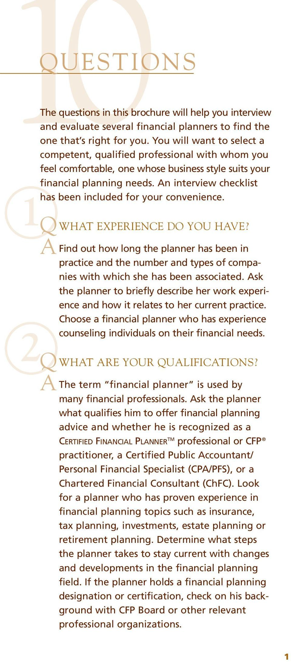 comfortable, one whose business style suits your financial planning needs. An interview checklist has been included for your convenience. Q WHAT EXPERIENCE DO YOU HAVE?
