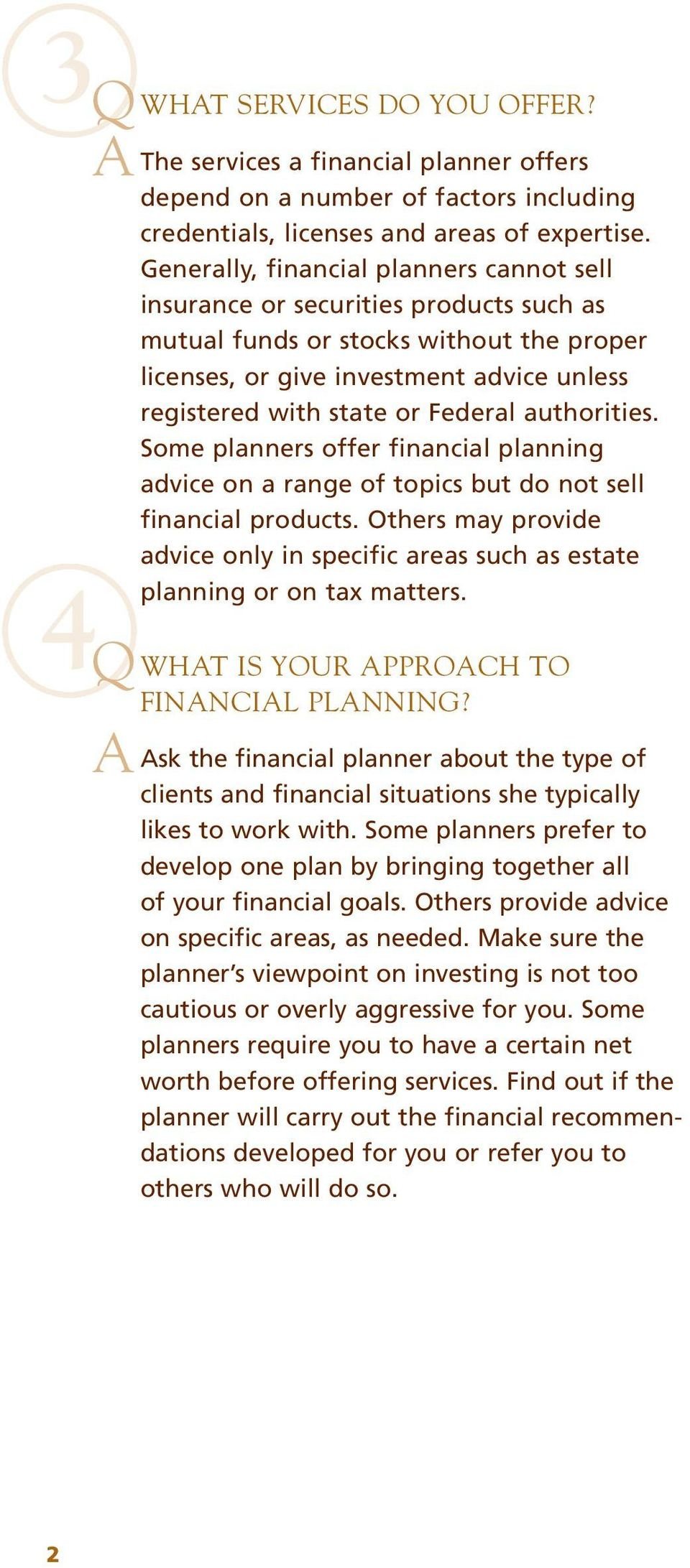 Federal authorities. Some planners offer financial planning advice on a range of topics but do not sell financial products.
