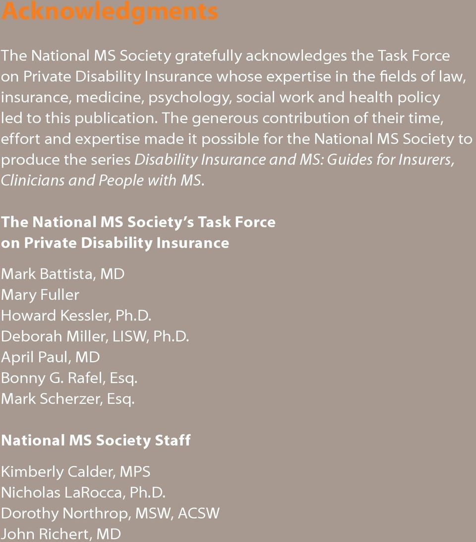 The generous contribution of their time, effort and expertise made it possible for the National MS Society to produce the series Disability Insurance and MS: Guides for Insurers, Clinicians