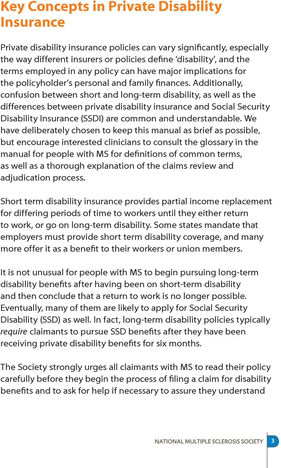 Additionally, confusion between short and long-term disability, as well as the differences between private disability insurance and Social Security Disability Insurance (SSDI) are common and