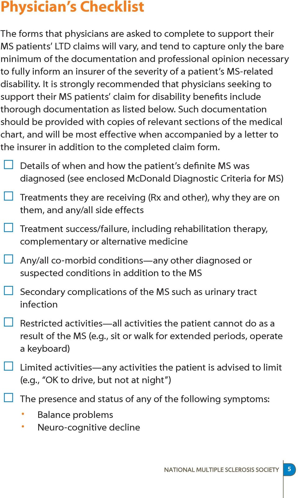 It is strongly recommended that physicians seeking to support their MS patients claim for disability benefits include thorough documentation as listed below.