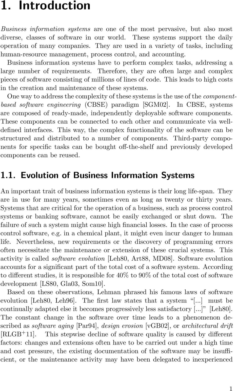 Business information systems have to perform complex tasks, addressing a large number of requirements.