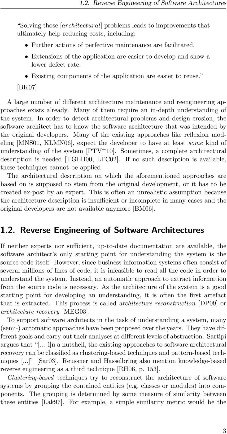[BK07] A large number of different architecture maintenance and reengineering approaches exists already. Many of them require an in-depth understanding of the system.