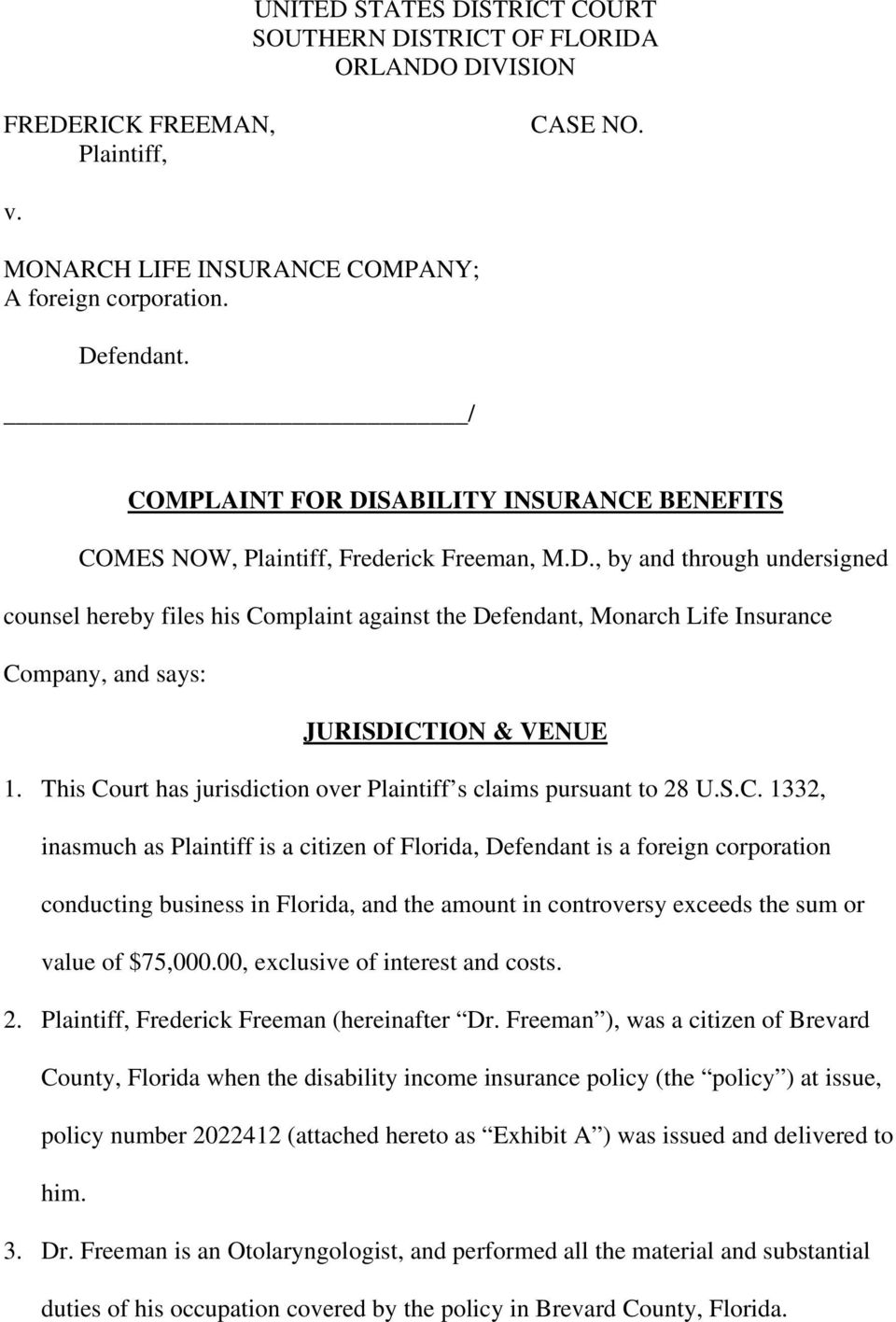 This Court has jurisdiction over Plaintiff s claims pursuant to 28 U.S.C. 1332, inasmuch as Plaintiff is a citizen of Florida, Defendant is a foreign corporation conducting business in Florida, and the amount in controversy exceeds the sum or value of $75,000.