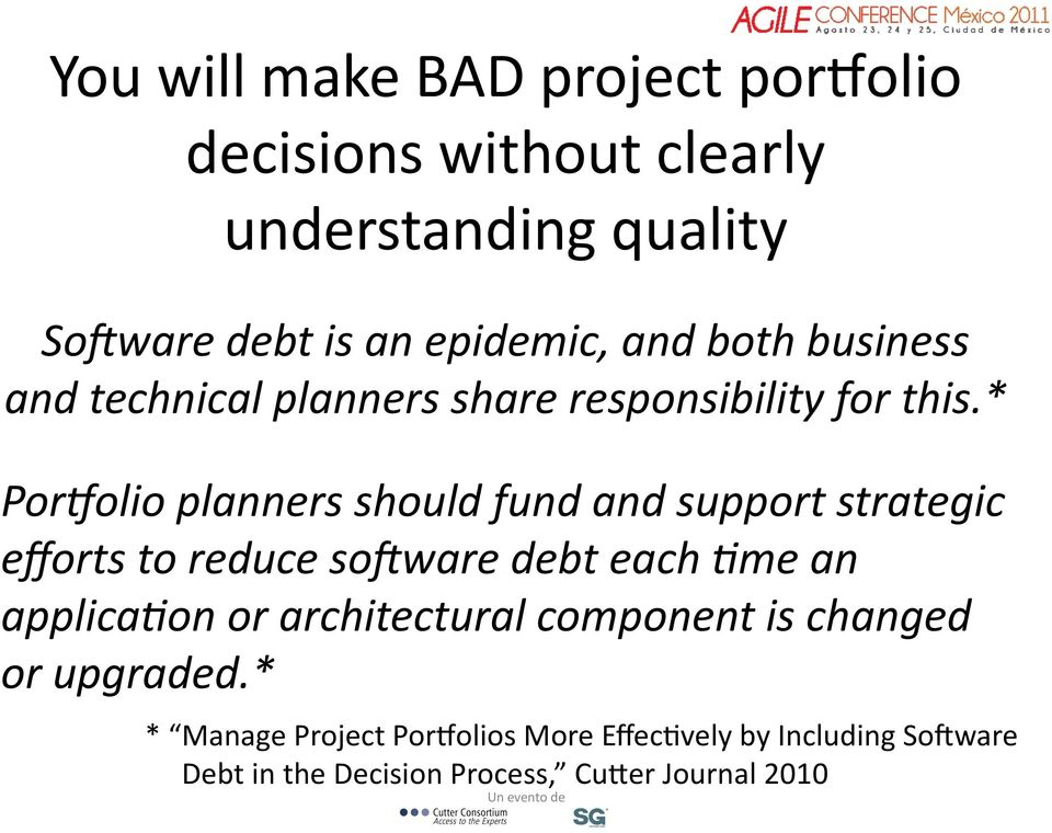 * Por;olio planners should fund and support strategic efforts to reduce so#ware debt each >me an applica>on or