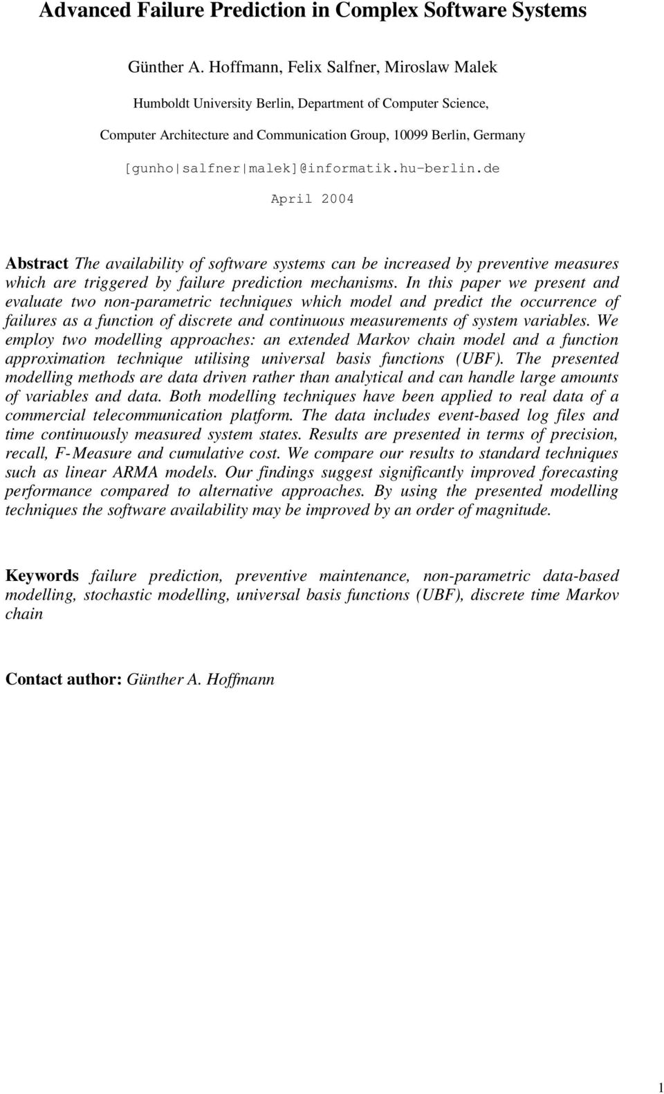 malek]@informatik.hu-berlin.de April 2004 Abstract The availability of software systems can be increased by preventive measures which are triggered by failure prediction mechanisms.