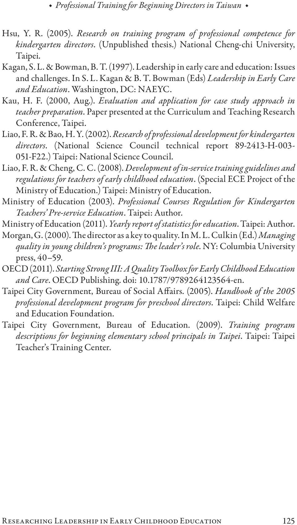 Washington, DC: NAEYC. Kau, H. F. (2000, Aug.). Evaluation and application for case study approach in teacher preparation. Paper presented at the Curriculum and Teaching Research Conference, Taipei.