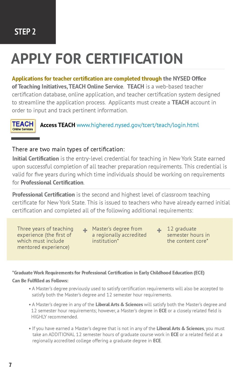 Applicnts must crete TEACH ccount in order to input nd trck pertinent informtion. Access TEACH www.highered.nysed.gov/tcert/tech/login.