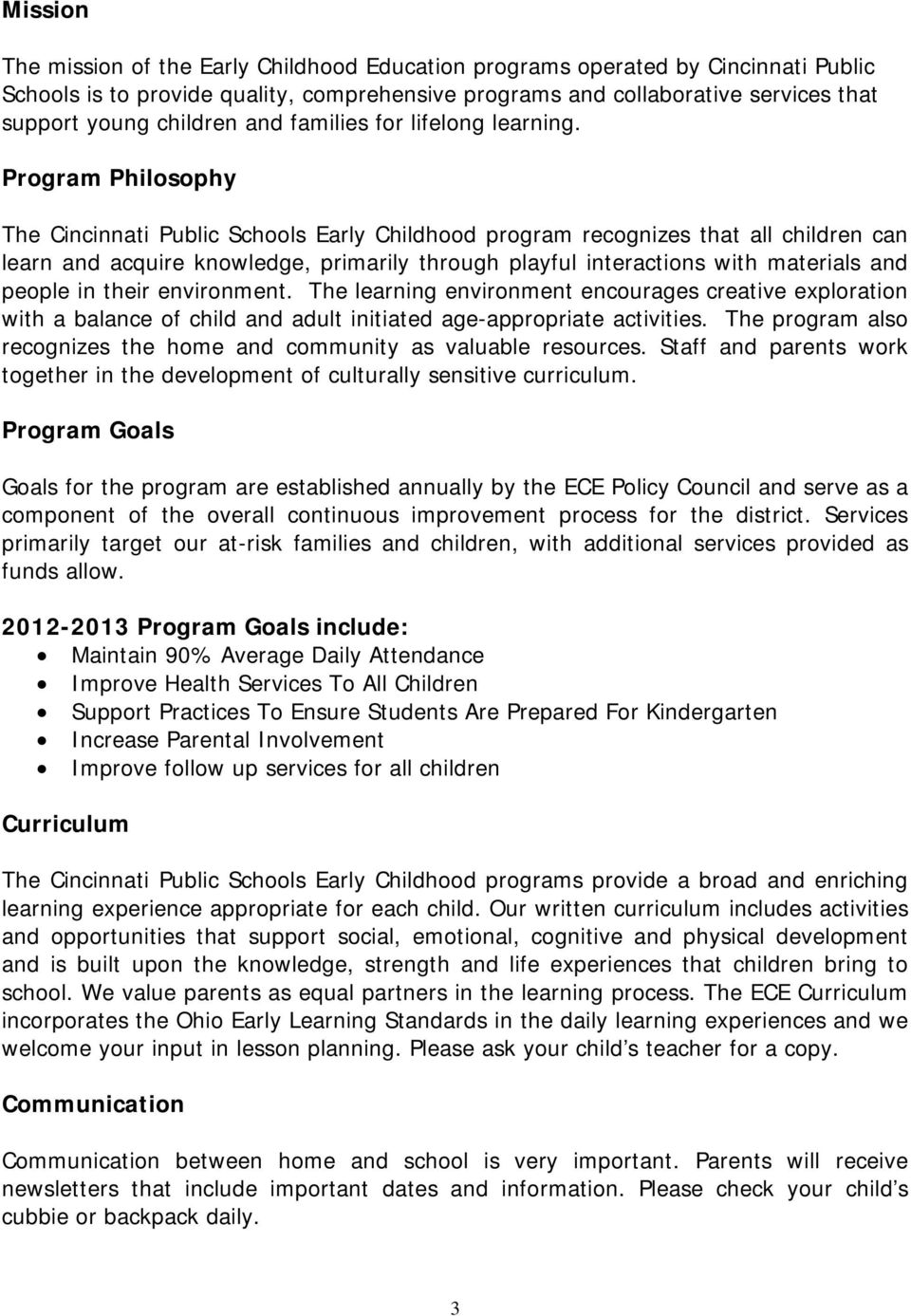 Program Philosophy The Cincinnati Public Schools Early Childhood program recognizes that all children can learn and acquire knowledge, primarily through playful interactions with materials and people