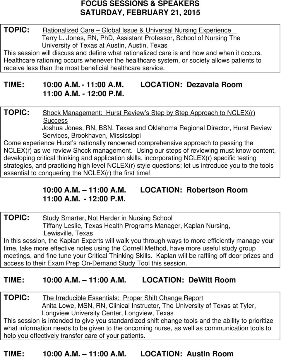 Healthcare rationing occurs whenever the healthcare system, or society allows patients to receive less than the most beneficial healthcare service. TIME: 10:00 A.M. - 11:00 A.M. LOCATION: Dezavala Room 11:00 A.