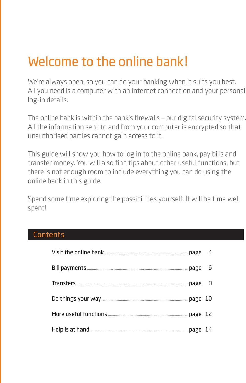 This guide will show you how to log in to the online bank, pay bills and transfer money.