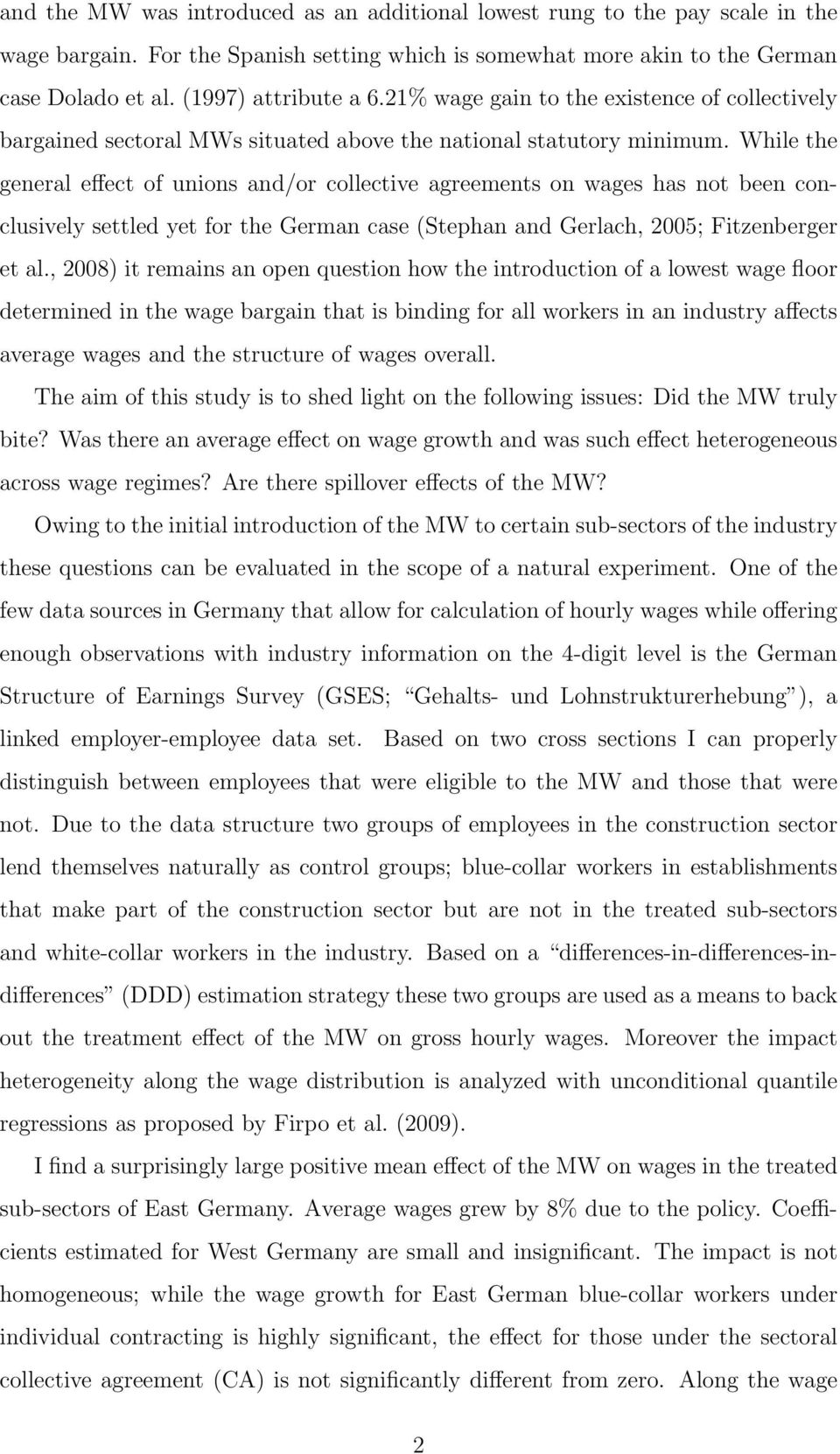 While the general effect of unions and/or collective agreements on wages has not been conclusively settled yet for the German case (Stephan and Gerlach, 2005; Fitzenberger et al.