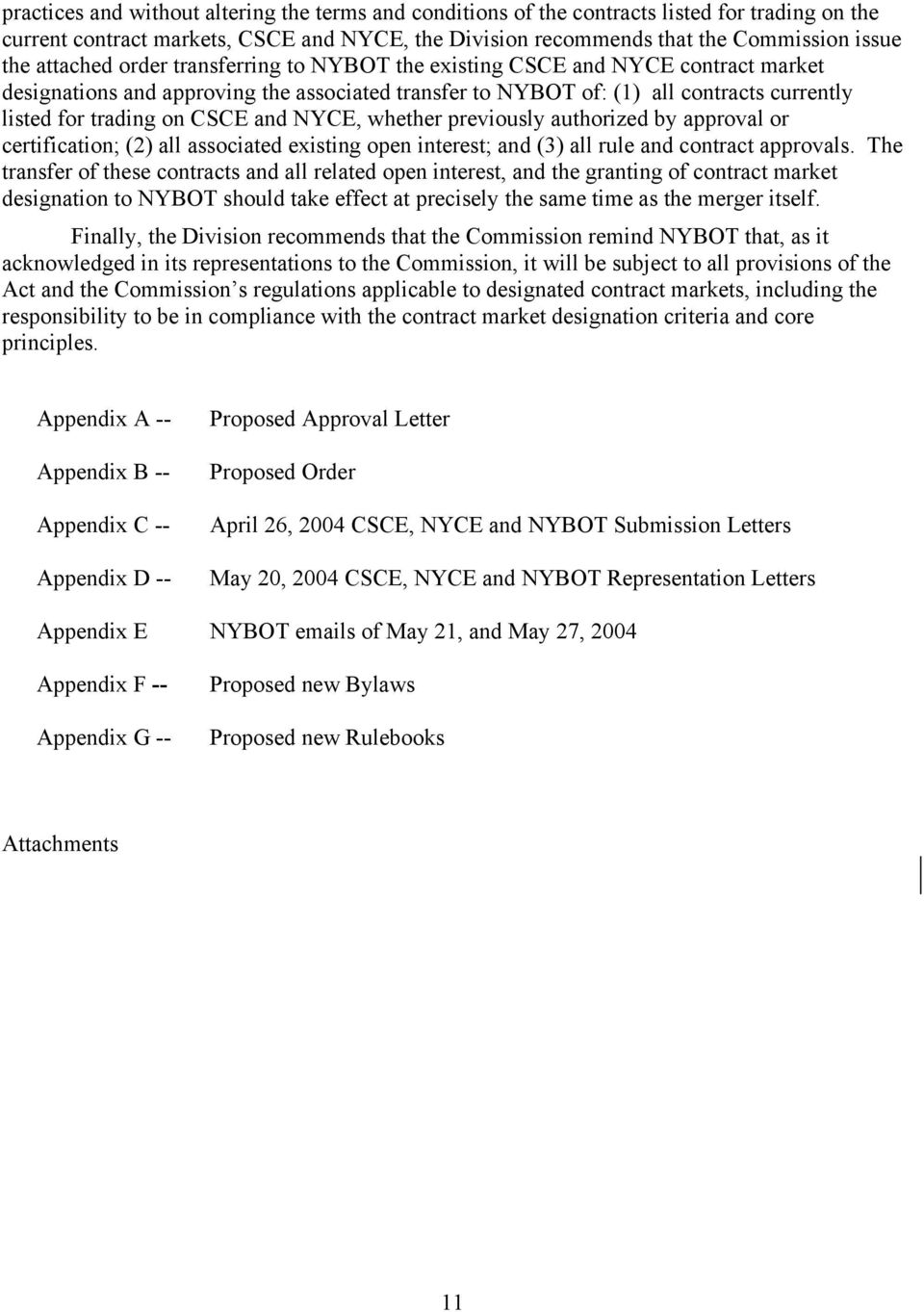 and NYCE, whether previously authorized by approval or certification; (2) all associated existing open interest; and (3) all rule and contract approvals.