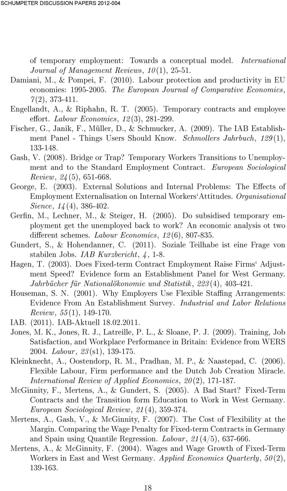 Temporary contracts and employee eort. Labour Economics, 12(3), 281-299. Fischer, G., Janik, F., Müller, D., & Schmucker, A. (2009). The IAB Establishment Panel - Things Users Should Know.