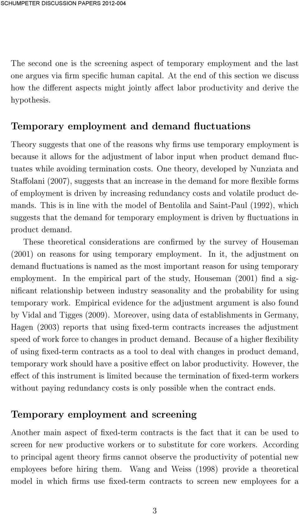 Temporary employment and demand uctuations Theory suggests that one of the reasons why rms use temporary employment is because it allows for the adjustment of labor input when product demand uctuates