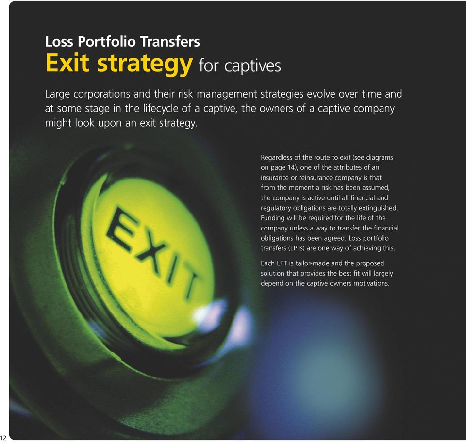 Regardless of the route to exit (see diagrams on page 14), one of the attributes of an insurance or reinsurance company is that from the moment a risk has been assumed, the company is active until