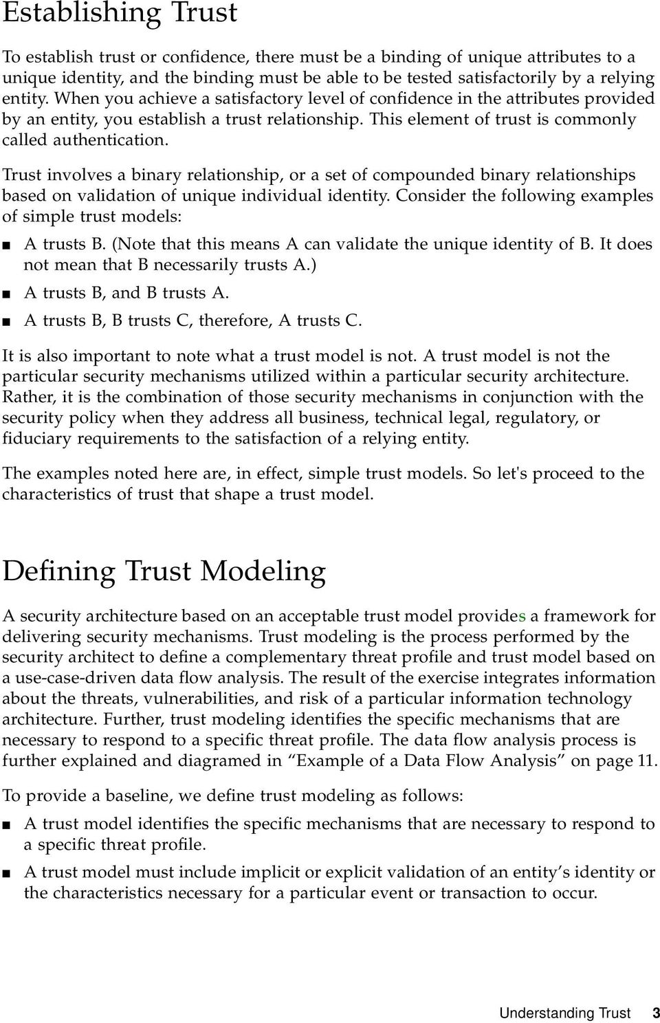 Trust involves a binary relationship, or a set of compounded binary relationships based on validation of unique individual identity. Consider the following examples of simple trust models: A trusts B.