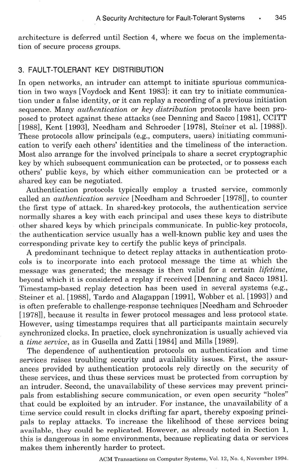 FAULT-TOLERANT KEY DISTRIBUTION In open networks, an intruder can attempt to initiate spurious communication in two ways [Voydock and Kent 1983]: it can try to initiate communication under a false