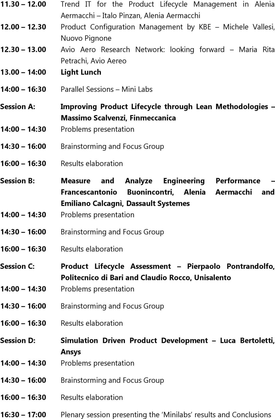 00 14:00 Light Lunch 14:00 16:30 Parallel Sessions Mini Labs Session A: Improving Product Lifecycle through Lean Methodologies Massimo Scalvenzi, Finmeccanica Session B: Measure and Analyze