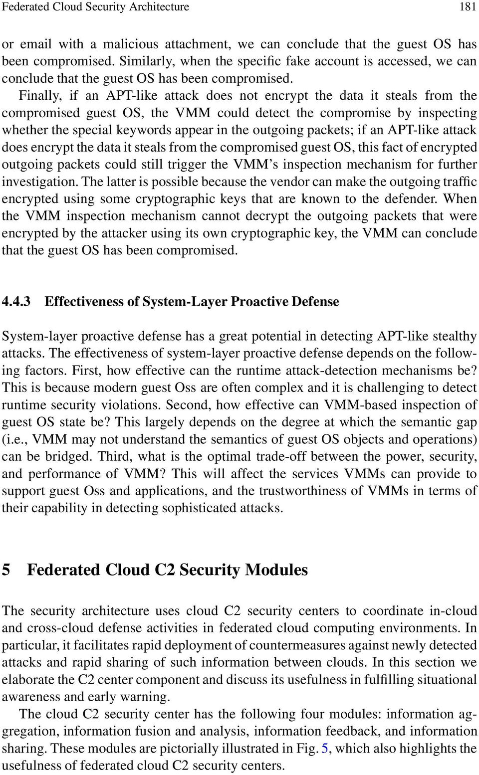 Finally, if an APT-like attack does not encrypt the data it steals from the compromised guest OS, the VMM could detect the compromise by inspecting whether the special keywords appear in the outgoing