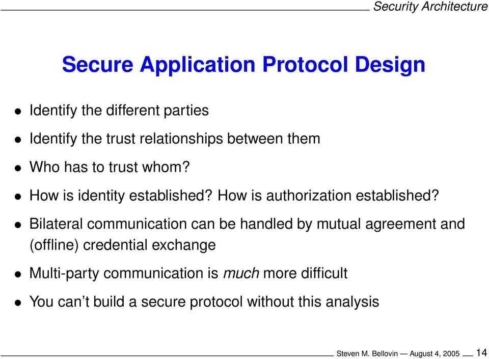 Bilateral communication can be handled by mutual agreement and (offline) credential exchange Multi-party