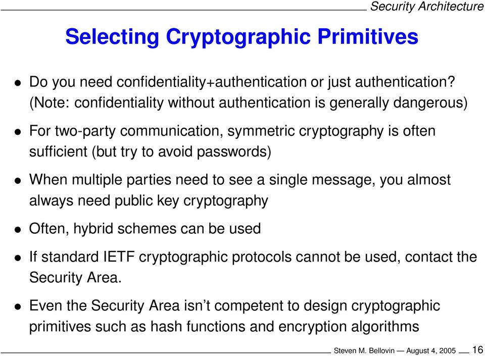 passwords) When multiple parties need to see a single message, you almost always need public key cryptography Often, hybrid schemes can be used If standard IETF