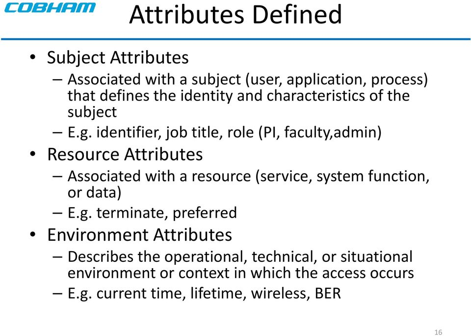 identifier, job title, role (PI, faculty,admin) Resource Attributes Associated with a resource (service, system function,