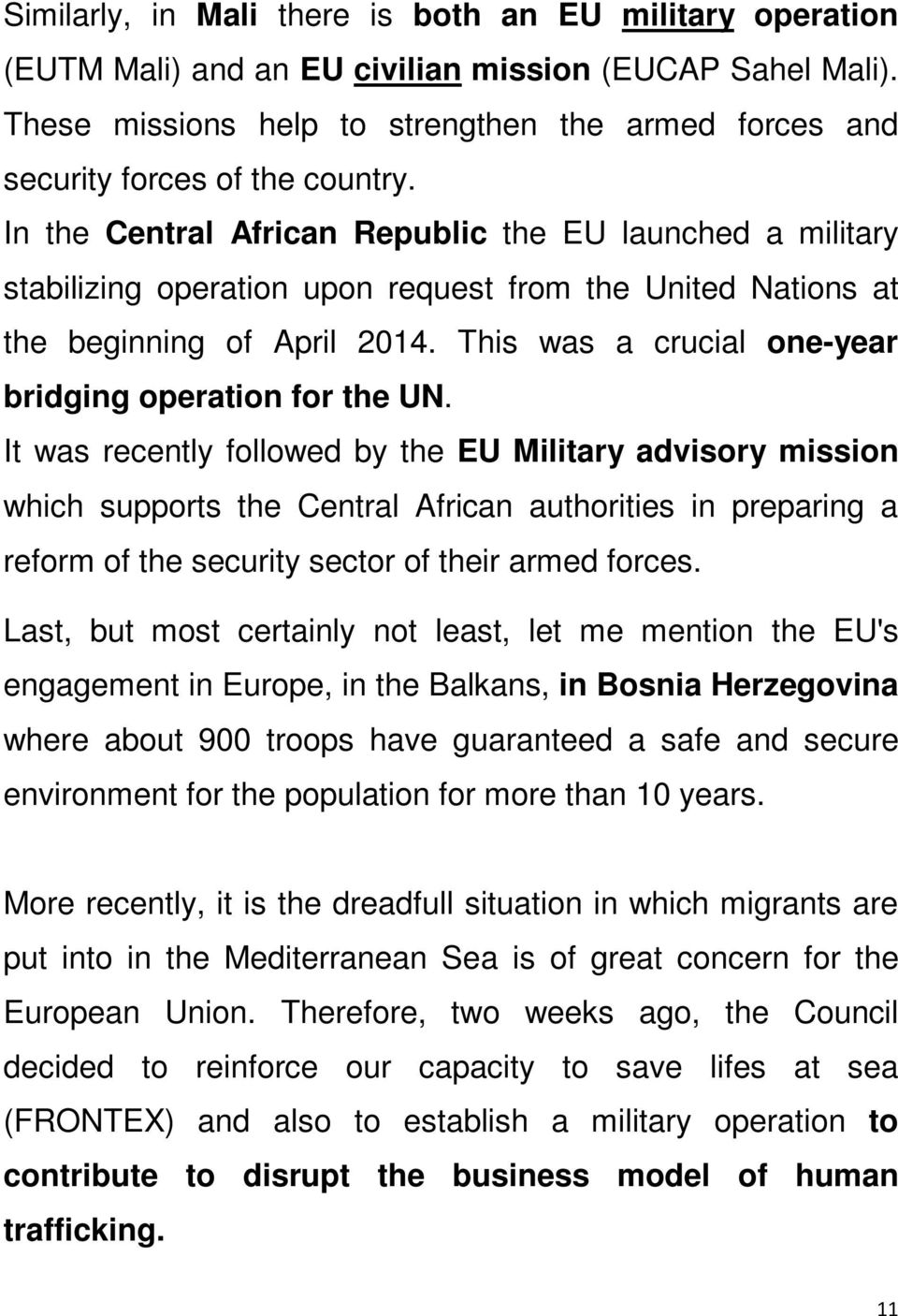 In the Central African Republic the EU launched a military stabilizing operation upon request from the United Nations at the beginning of April 2014.