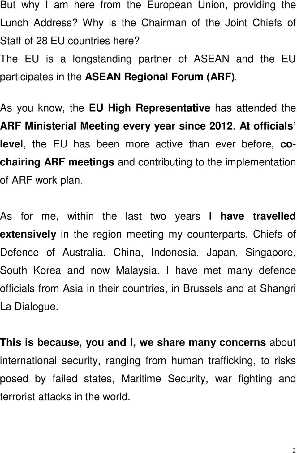 As you know, the EU High Representative has attended the ARF Ministerial Meeting every year since 2012.