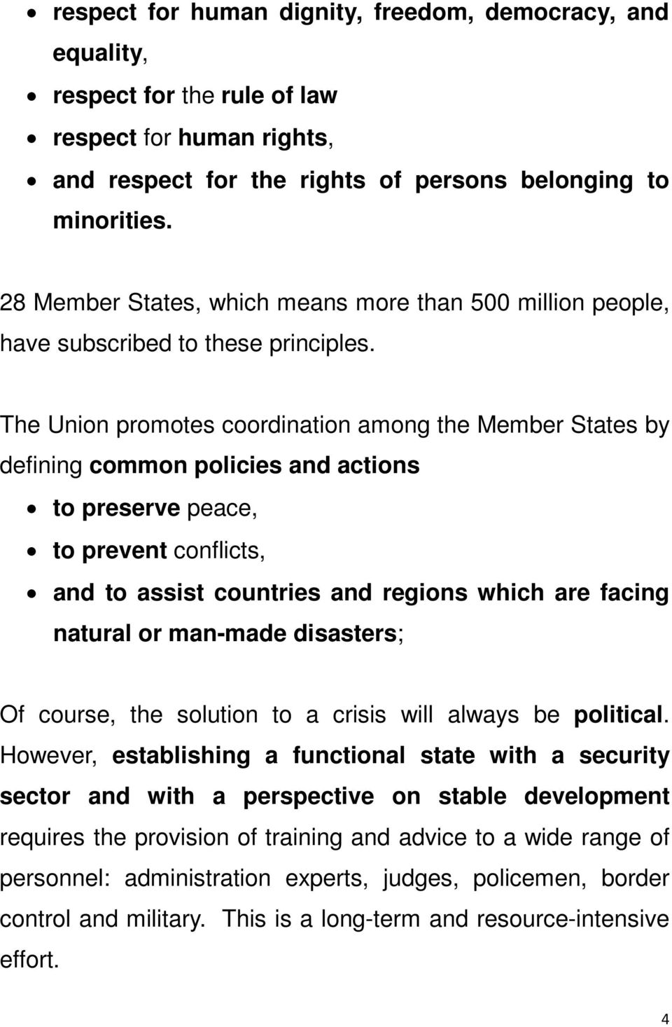 The Union promotes coordination among the Member States by defining common policies and actions to preserve peace, to prevent conflicts, and to assist countries and regions which are facing natural