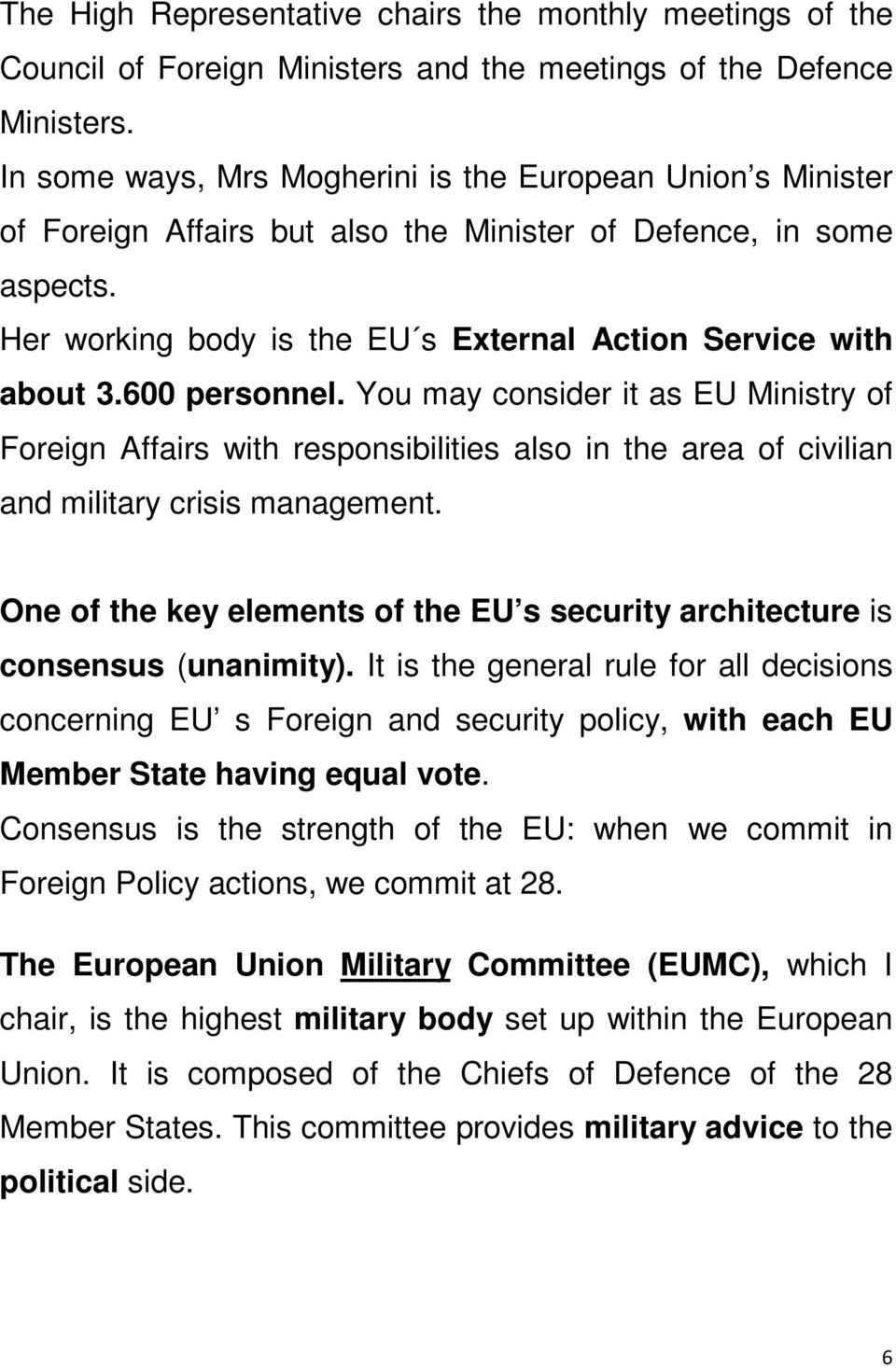 600 personnel. You may consider it as EU Ministry of Foreign Affairs with responsibilities also in the area of civilian and military crisis management.