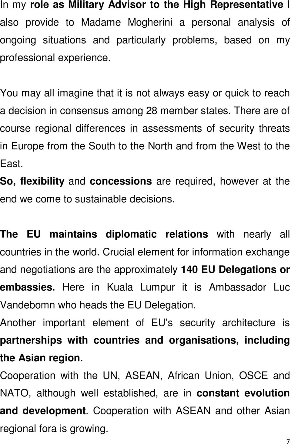 There are of course regional differences in assessments of security threats in Europe from the South to the North and from the West to the East.